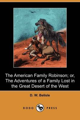 The American Family Robinson; Or, the Adventures of a Family Lost in the Great Desert of the West (Dodo Press)