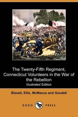 The Twenty-Fifth Regiment, Connecticut Volunteers in the War of the Rebellion (Illustrated Edition) (Dodo Press)