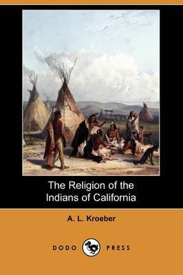 The Religion of the Indians of California (Dodo Press)