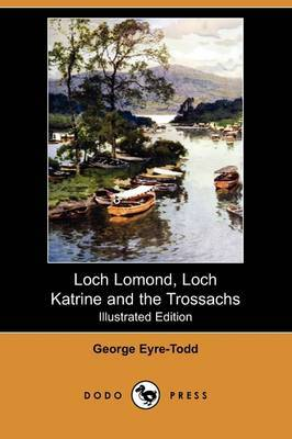 Loch Lomond, Loch Katrine and the Trossachs (Illustrated Edition) (Dodo Press)