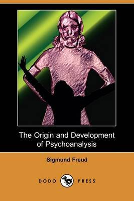 The Origin and Development of Psychoanalysis (Dodo Press)
