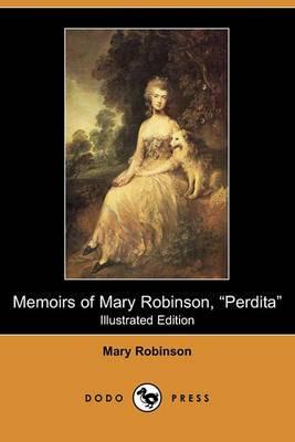 Memoirs of Mary Robinson, Perdita (Illustrated Edition) (Dodo Press)