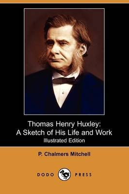 Thomas Henry Huxley: A Sketch of His Life and Work (Illustrated Edition) (Dodo Press)