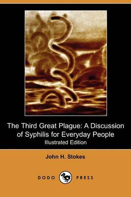 The Third Great Plague: A Discussion of Syphilis for Everyday People (Illustrated Edition) (Dodo Press)