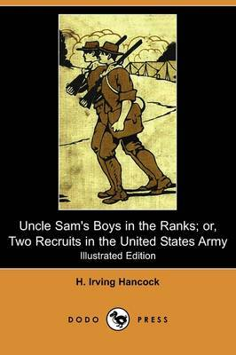 Uncle Sam's Boys in the Ranks; Or, Two Recruits in the United States Army (Illustrated Edition) (Dodo Press)