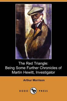 The Red Triangle: Being Some Further Chronicles of Martin Hewitt, Investigator (Dodo Press)