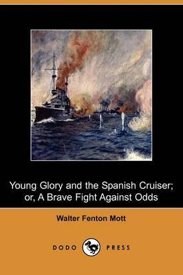 Young Glory and the Spanish Cruiser; Or, a Brave Fight Against Odds (Dodo Press)