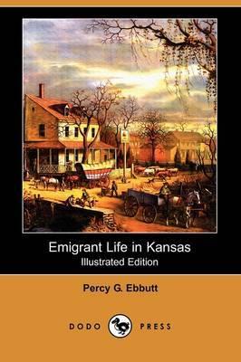 Emigrant Life in Kansas (Illustrated Edition) (Dodo Press)