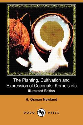 The Planting, Cultivation and Expression of Coconuts, Kernels, Cacao and Edible Vegetable Oils and Seeds of Commerce (Illustrated Edition) (Dodo Press