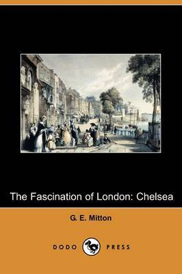 The Fascination of London: Chelsea (Dodo Press)