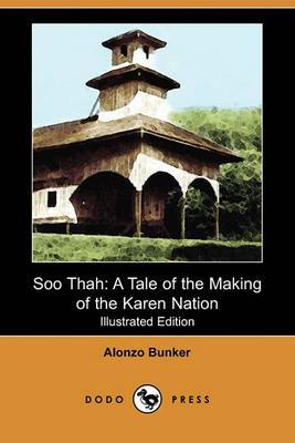 Soo Thah: A Tale of the Making of the Karen Nation (Illustrated Edition) (Dodo Press)