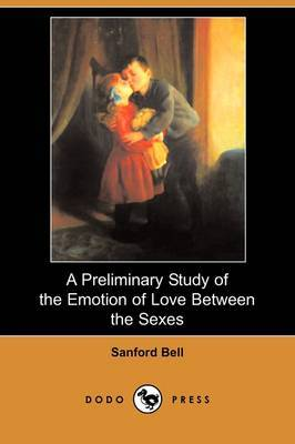 A Preliminary Study of the Emotion of Love Between the Sexes (Dodo Press)