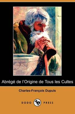 Abrege de L'Origine de Tous Les Cultes (Dodo Press)