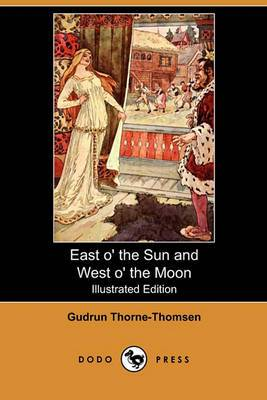 East O' the Sun and West O' the Moon, with Other Norwegian Folk Tales (Illustrated Edition) (Dodo Press)