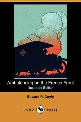 Ambulancing on the French Front (Illustrated Edition) (Dodo Press)