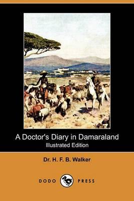 A Doctor's Diary in Damaraland (Illustrated Edition) (Dodo Press)