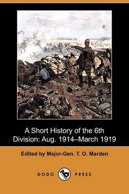 A Short History of the 6th Division: Aug. 1914-March 1919 (Dodo Press)