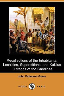 Recollections of the Inhabitants, Localities, Superstitions, and Kuklux Outrages of the Carolinas (Dodo Press)