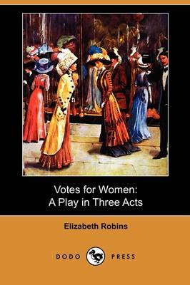Votes for Women: A Play in Three Acts (Dodo Press)