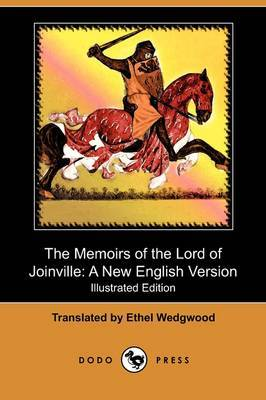 The Memoirs of the Lord of Joinville: A New English Version (Illustrated Edition) (Dodo Press)