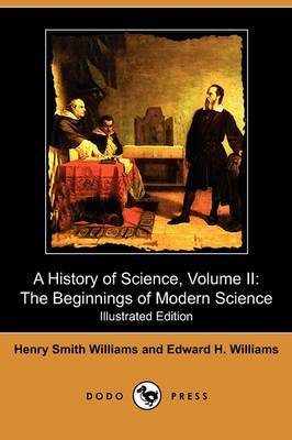 A History of Science, Volume II: The Beginnings of Modern Science (Illustrated Edition) (Dodo Press)