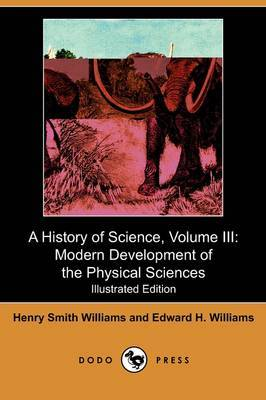 A History of Science, Volume III: Modern Development of the Physical Sciences (Illustrated Edition) (Dodo Press)