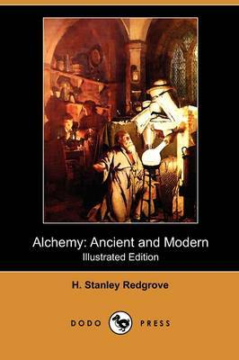 Alchemy: Ancient and Modern (Illustrated Edition) (Dodo Press)