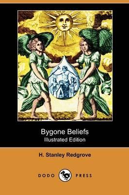 Bygone Beliefs (Illustrated Edition) (Dodo Press)