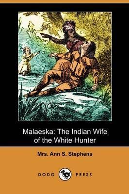 Malaeska: The Indian Wife of the White Hunter (Dodo Press)