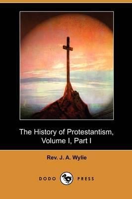 The History of Protestantism, Volume I, Part I (Dodo Press)