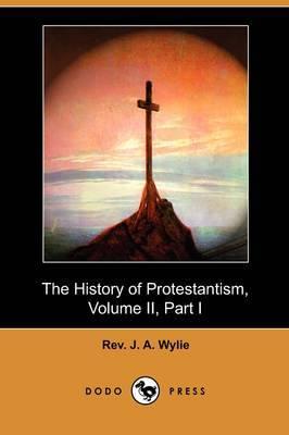 The History of Protestantism, Volume II, Part I (Dodo Press)