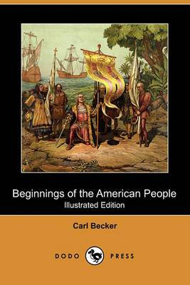 Beginnings of the American People (Illustrated Edition) (Dodo Press)