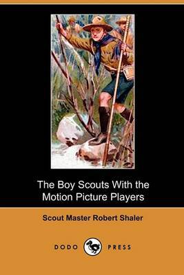 The Boy Scouts with the Motion Picture Players (Dodo Press)