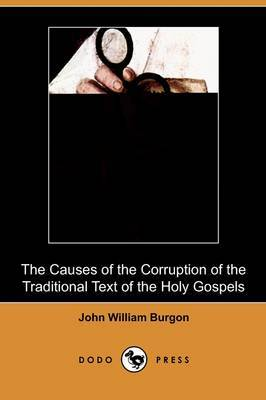 The Causes of the Corruption of the Traditional Text of the Holy Gospels (Dodo Press)