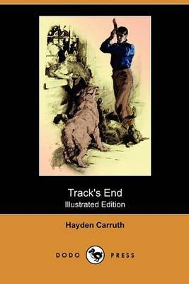 Track's End: Being the Narrative of Judson Pitcher's Strange Winter Spent There (Illustrated Edition) (Dodo Press)