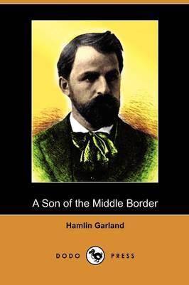 A Son of the Middle Border (Dodo Press)