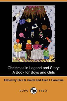 Christmas in Legend and Story: A Book for Boys and Girls (Dodo Press)