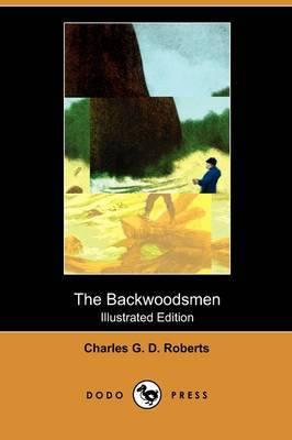 The Backwoodsmen (Illustrated Edition) (Dodo Press)