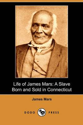 Life of James Mars: A Slave Born and Sold in Connecticut (Dodo Press)