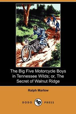 The Big Five Motorcycle Boys in Tennessee Wilds; Or, the Secret of Walnut Ridge (Dodo Press)