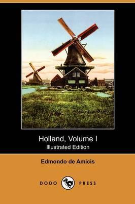 Holland, Volume I (Illustrated Edition) (Dodo Press)