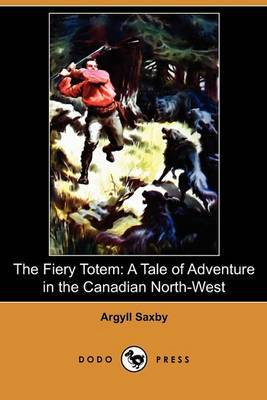 The Fiery Totem: A Tale of Adventure in the Canadian North-West (Dodo Press)