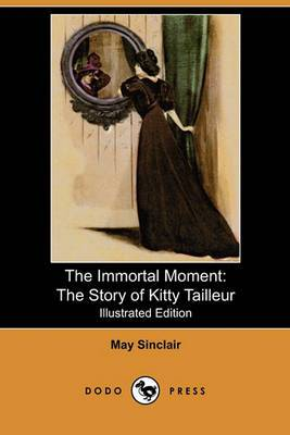 The Immortal Moment: The Story of Kitty Tailleur (Illustrated Edition) (Dodo Press)