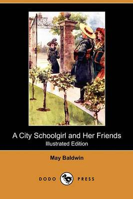 A City Schoolgirl and Her Friends (Illustrated Edition) (Dodo Press)