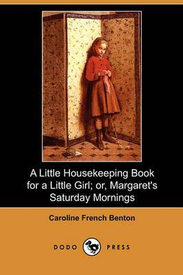 A Little Housekeeping Book for a Little Girl; Or, Margaret's Saturday Mornings (Dodo Press)