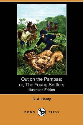 Out on the Pampas; Or, the Young Settlers (Illustrated Edition) (Dodo Press)