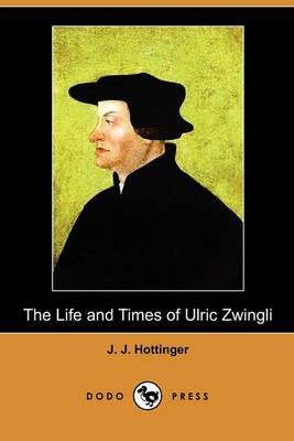 The Life and Times of Ulric Zwingli (Dodo Press)