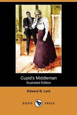 Cupid's Middleman (Illustrated Edition) (Dodo Press)