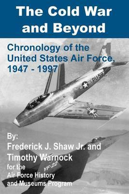 The Cold War and Beyond: Chronology of the United States Air Force, 1947-1997