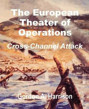 The European Theater of Operations: Cross-Channel Attack